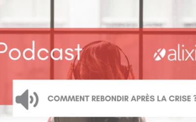 Podcast : Comment rebondir après la crise ?